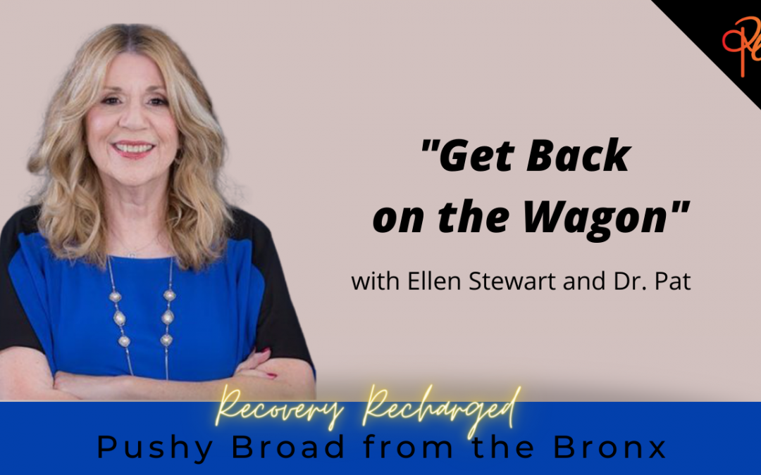 Get Back on The Wagon | Recovery Recharged with Ellen Stewart and Dr Pat